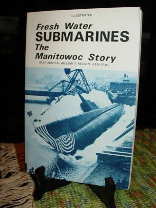Fresh Water Submarines: The Manitowoc Story Paperback – 1986 By Rear Admiral Wil