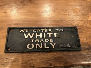 Segregation Sign Cast Iron Sign - We Cater To White Trade Only January 1938