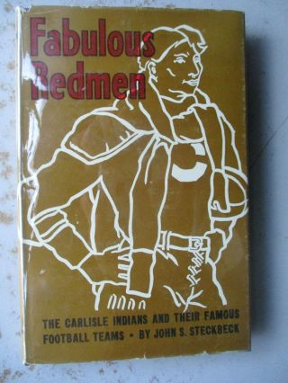 Fabulous Redmen: The Carlisle Indians And Their Famous Football Teams 1951 Hc Dj
